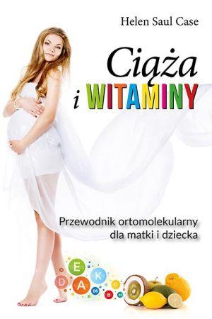 Ciąża i witaminy. Przewodnik ortomolekularny dla matki i dziecka - Helen Saul Case