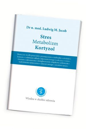Stres Metabolizm Kortyzol - dr n. med. Ludwig M. Jacobs