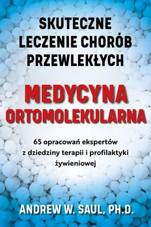 Medycyna ortomolekularna. Skuteczne leczenie chorób przewlekłych - Andrew W. Saul, Ph.D.